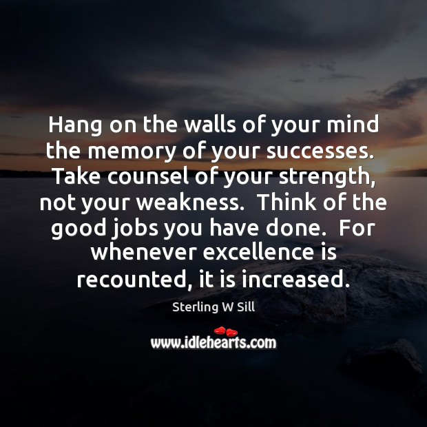 Hang on the walls of your mind the memory of your successes. Sterling W Sill Picture Quote