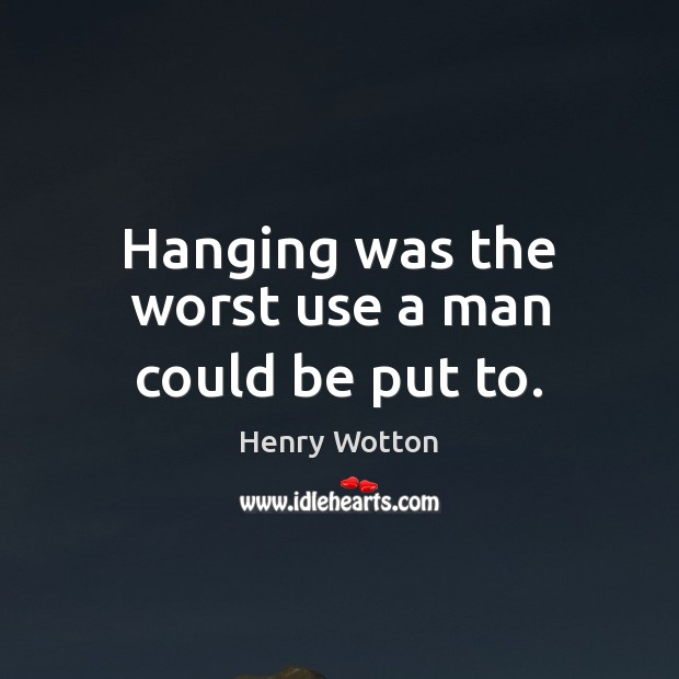 Hanging was the worst use a man could be put to. Image
