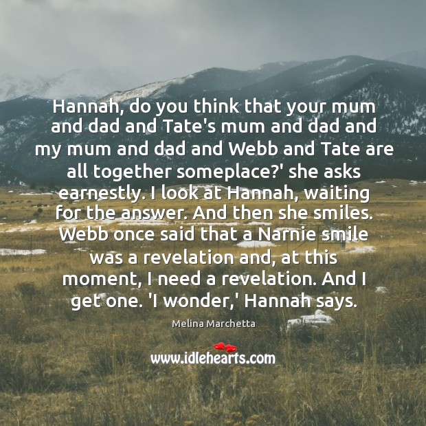 Hannah, do you think that your mum and dad and Tate's mum Melina Marchetta Picture Quote