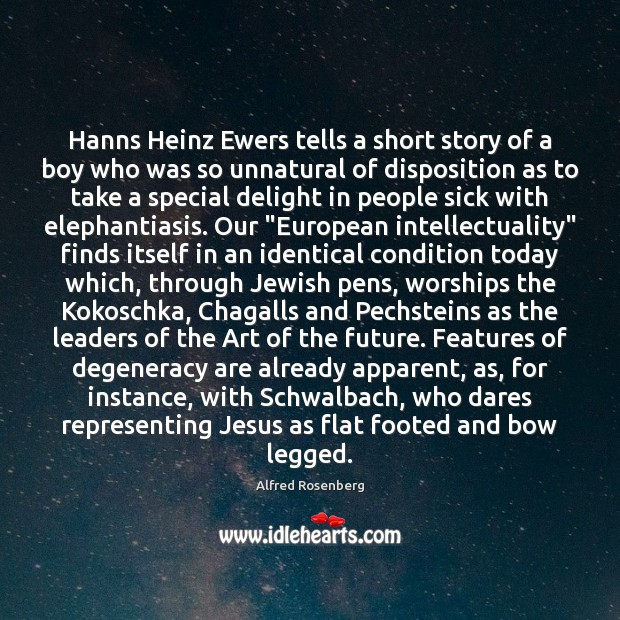 Hanns Heinz Ewers tells a short story of a boy who was Alfred Rosenberg Picture Quote