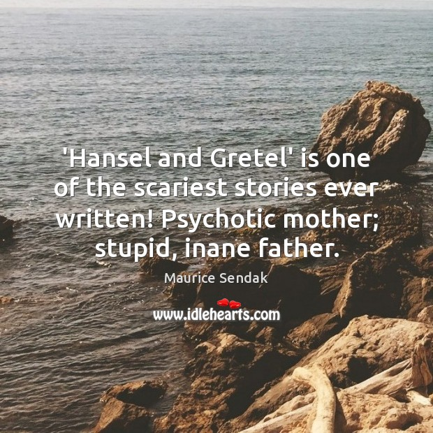 'Hansel and Gretel' is one of the scariest stories ever written! Psychotic Maurice Sendak Picture Quote