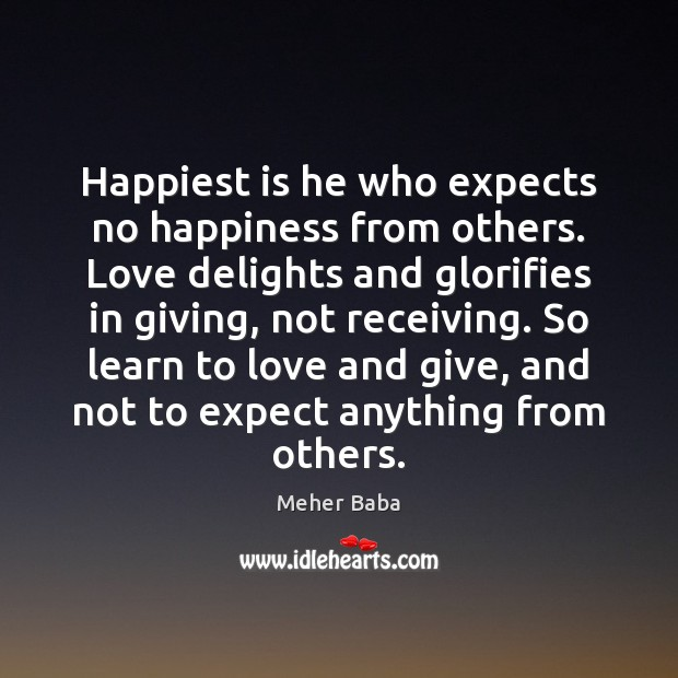 Happiest is he who expects no happiness from others. Love delights and Image