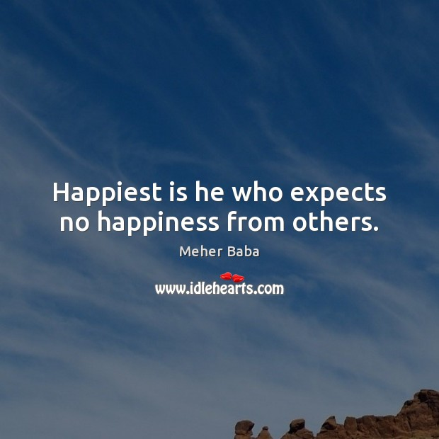 Happiest is he who expects no happiness from others. Meher Baba Picture Quote