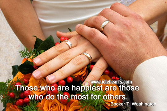The Happiest Are Those Who Do The Most For Others.
