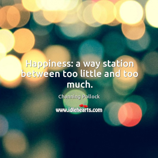 Happiness: a way station between too little and too much. Image