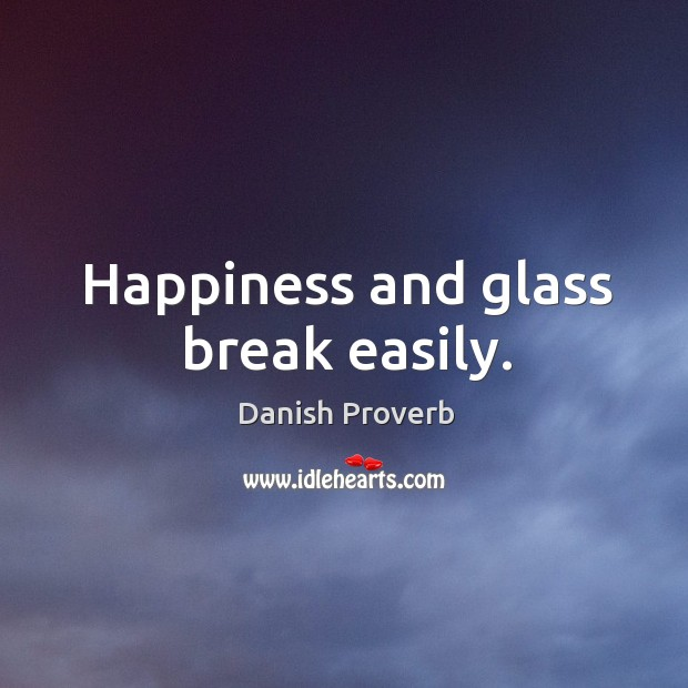 Image, Happiness and glass break easily.