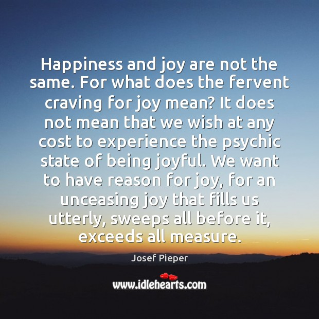 Happiness and joy are not the same. For what does the fervent Image