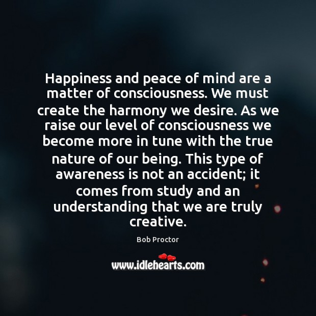Happiness and peace of mind are a matter of consciousness. We must Image