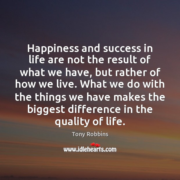 Image, Happiness and success in life are not the result of what we