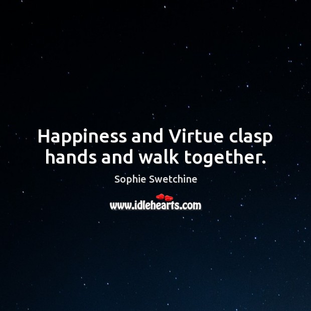 Happiness and Virtue clasp hands and walk together. Sophie Swetchine Picture Quote
