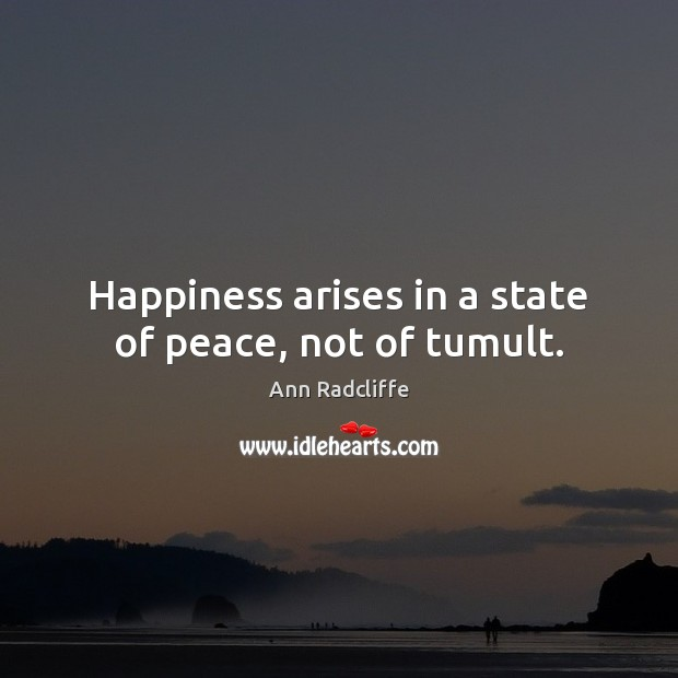 Image, Happiness arises in a state of peace, not of tumult.