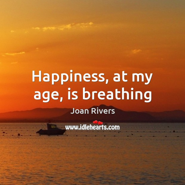 Happiness, at my age, is breathing Image