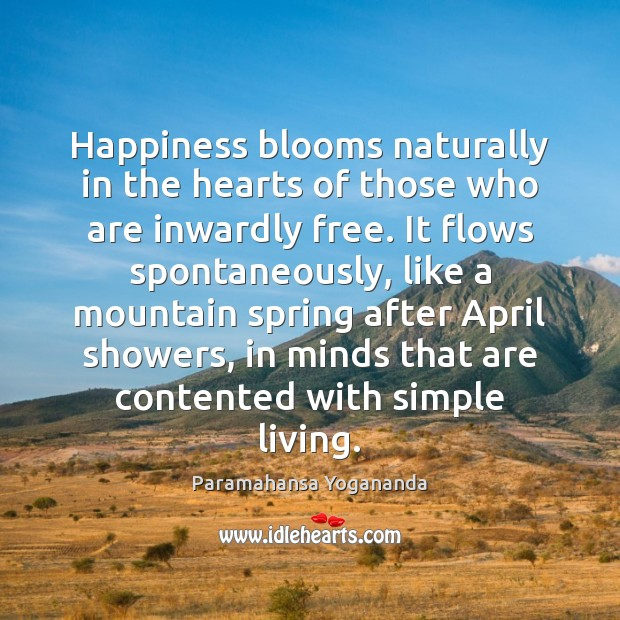 Happiness blooms naturally in the hearts of those who are inwardly free. Paramahansa Yogananda Picture Quote