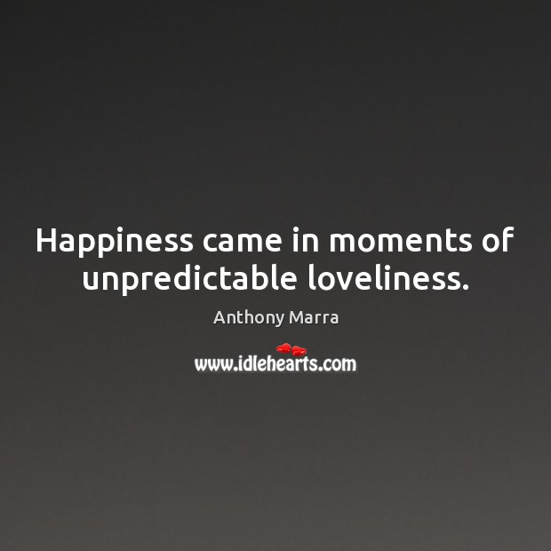 Image, Happiness came in moments of unpredictable loveliness.