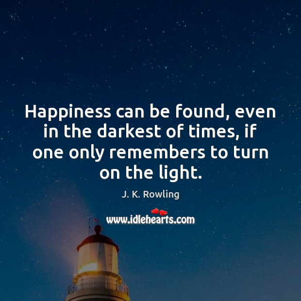 Image, Happiness can be found, even in the darkest of times, if one