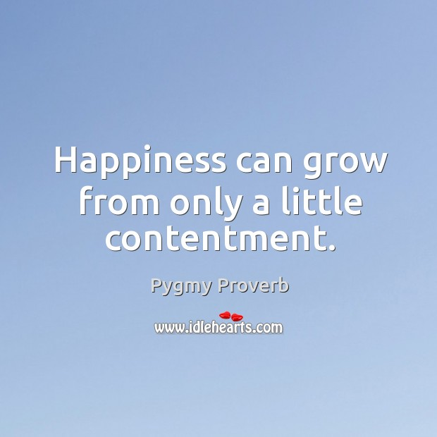 Image, Happiness can grow from only a little contentment.