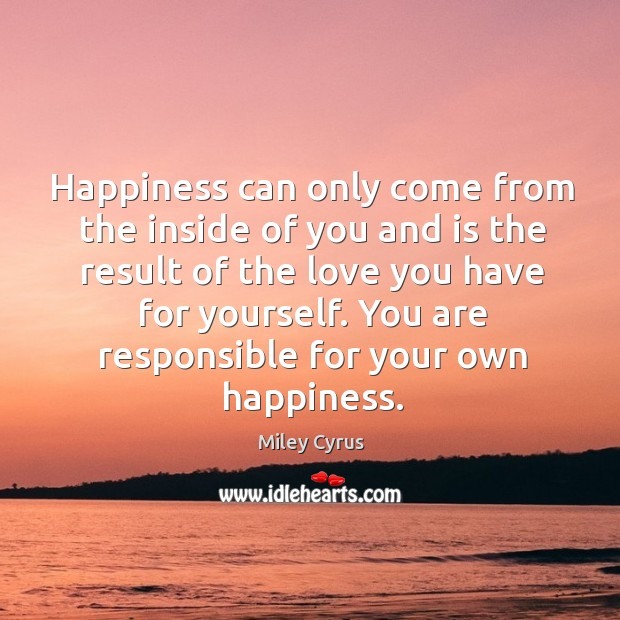 Image, Happiness can only come from the inside of you and is the result of the love you have for yourself.