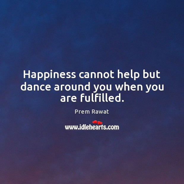 Happiness cannot help but dance around you when you are fulfilled. Image