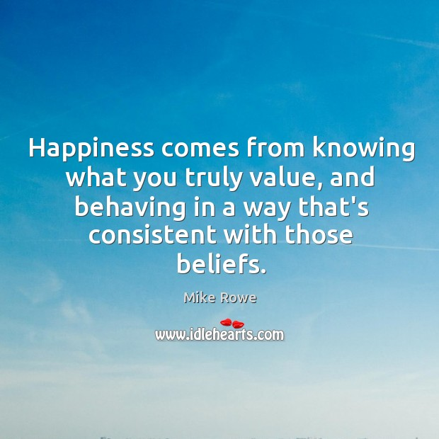 Happiness comes from knowing what you truly value, and behaving in a Image