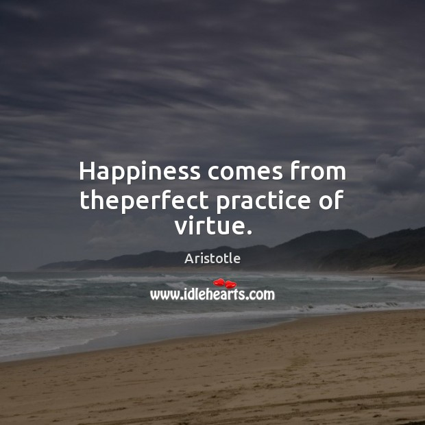 Image, Happiness comes from theperfect practice of virtue.