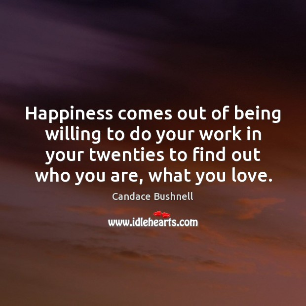 Happiness comes out of being willing to do your work in your Candace Bushnell Picture Quote