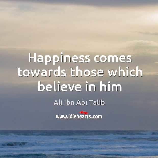 Happiness comes towards those which believe in him Believe in Him Quotes Image