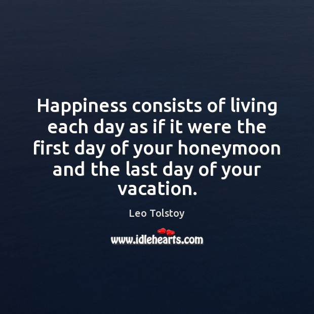 Happiness consists of living each day as if it were the first Image