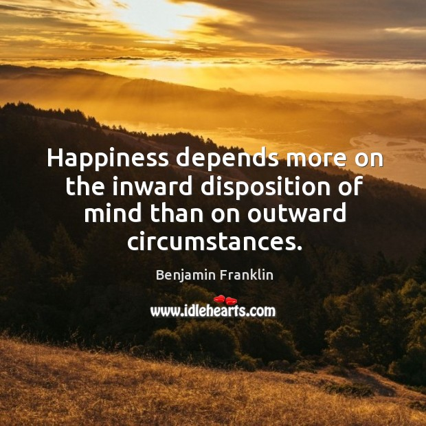 Happiness depends more on the inward disposition of mind than on outward circumstances. Image