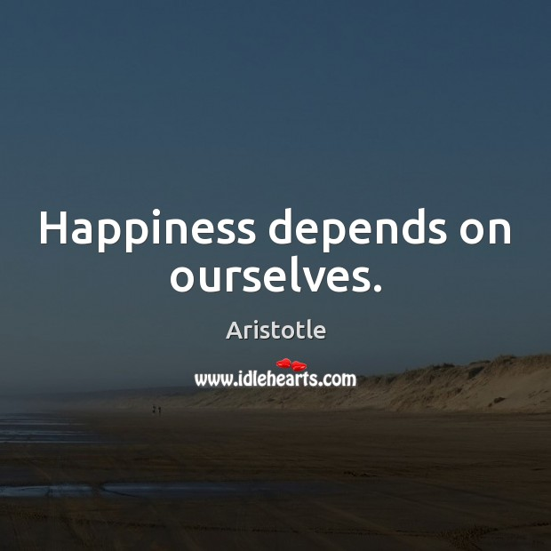 Happiness depends on ourselves. Aristotle Picture Quote