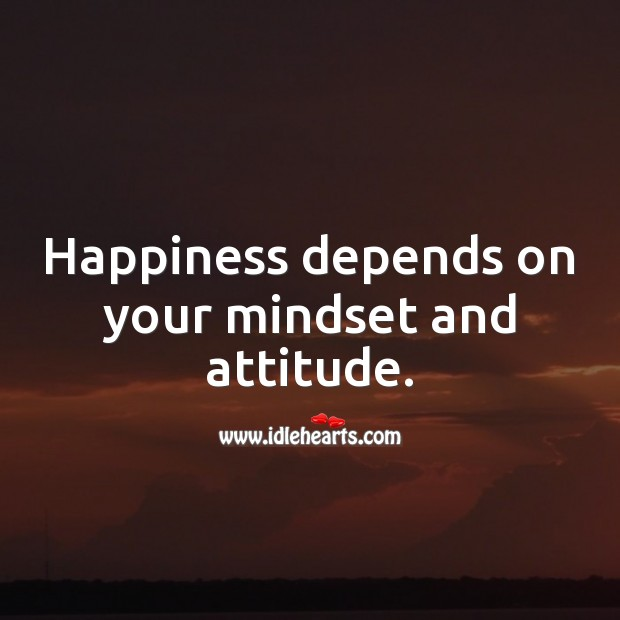 Happiness depends on your mindset and attitude. Attitude Quotes Image