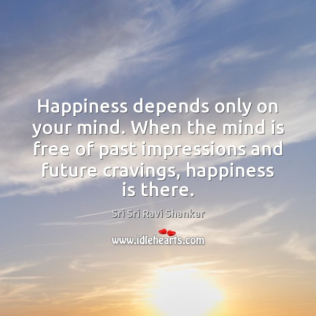 Happiness depends only on your mind. When the mind is free of Happiness Quotes Image