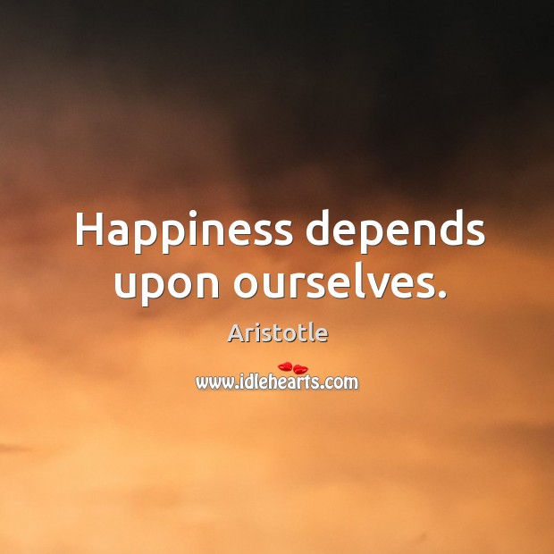 Image, Happiness depends upon ourselves.