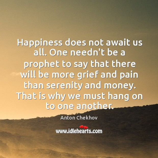 Image, Happiness does not await us all. One needn't be a prophet to