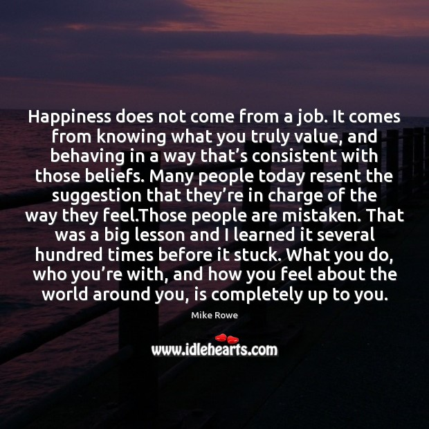 Happiness does not come from a job. It comes from knowing what Image