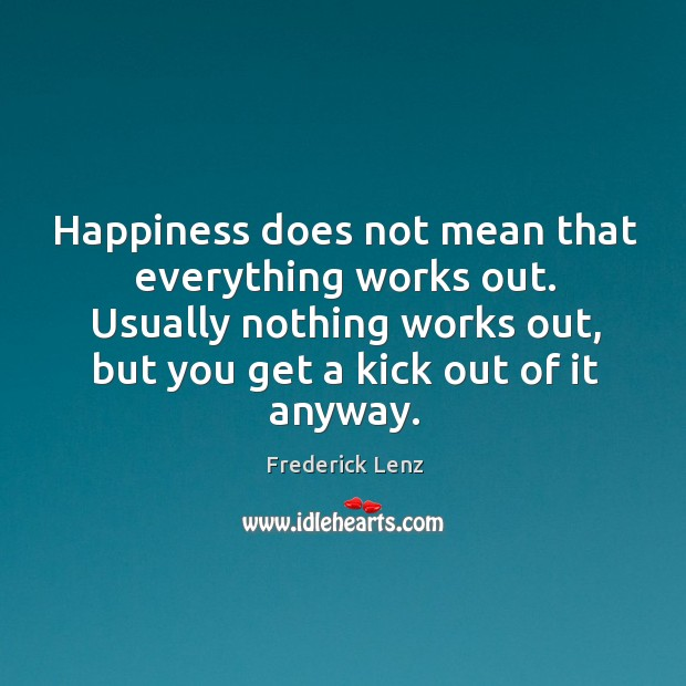 Happiness does not mean that everything works out. Usually nothing works out, Image