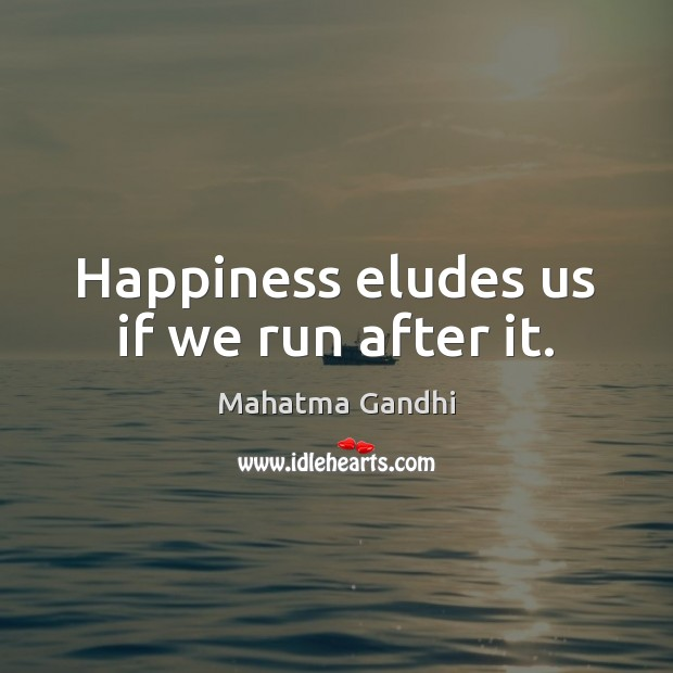 Image, Happiness eludes us if we run after it.