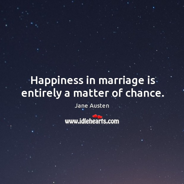 Image about Happiness in marriage is entirely a matter of chance.