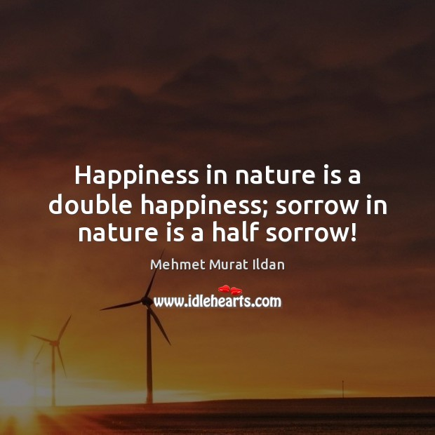 Image, Happiness in nature is a double happiness; sorrow in nature is a half sorrow!