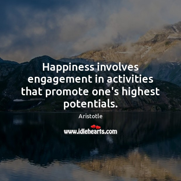 Image, Happiness involves engagement in activities that promote one's highest potentials.