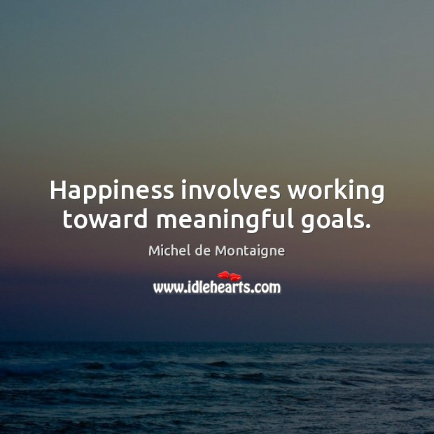Image, Happiness involves working toward meaningful goals.
