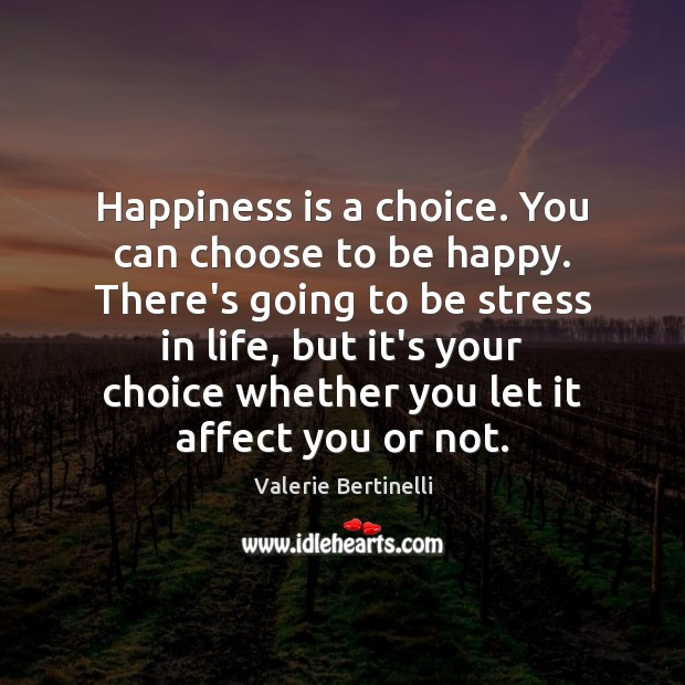 Valerie Bertinelli Picture Quote image saying: Happiness is a choice. You can choose to be happy. There's going