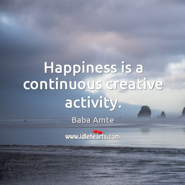 Image, Happiness is a continuous creative activity.