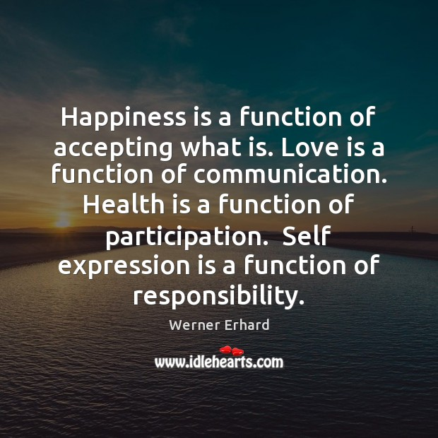 Image, Happiness is a function of accepting what is. Love is a function