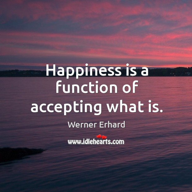 Image, Happiness is a function of accepting what is.