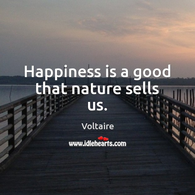 Image, Happiness is a good that nature sells us.