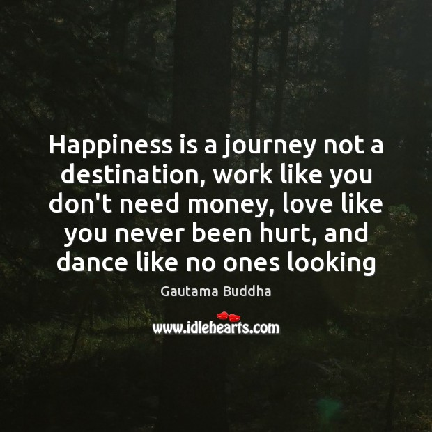 Image, Happiness is a journey not a destination, work like you don't need