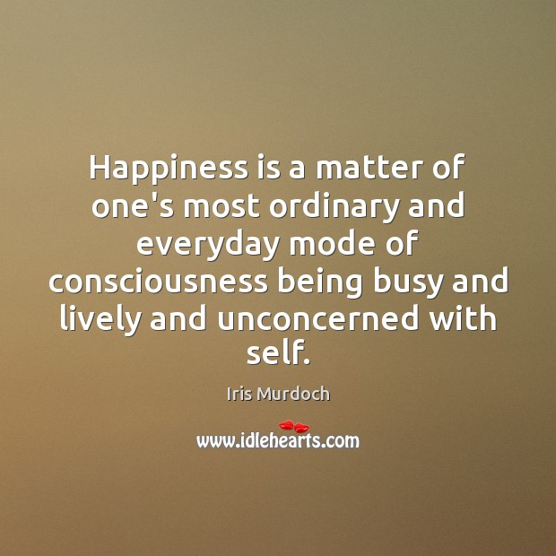 Image, Happiness is a matter of one's most ordinary and everyday mode of