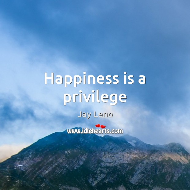 Image, Happiness is a privilege