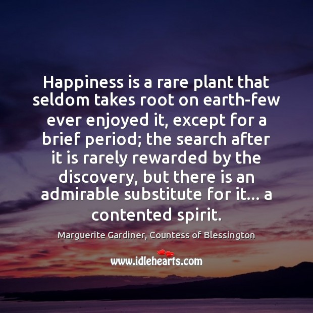 Happiness is a rare plant that seldom takes root on earth-few ever Image