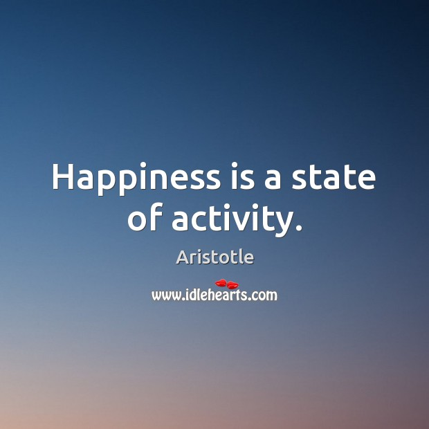 Image, Happiness is a state of activity.